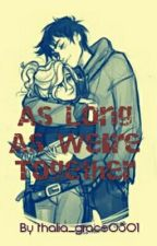 As Long As We're Together (Percabeth Fanfiction) by thalia_grace0801