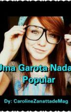 Uma Garota Nada Popular by CarolineZanatta