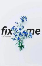 fix me by -defenestration