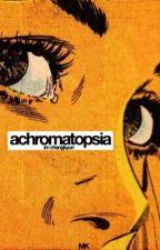 ACHROMATOPSIA by ikonns