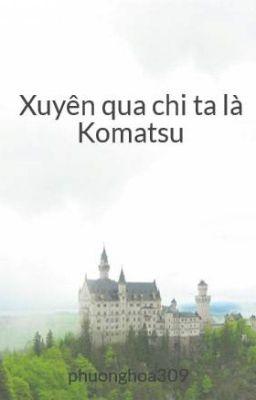 Đọc truyện Xuyên qua chi ta là Komatsu