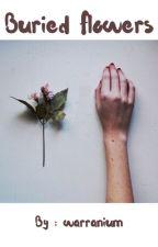 BURIED FLOWERS™ by warranium