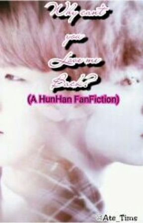 Why can't you Love me Back? (A HunHan Fanficton) by Ate_Tims