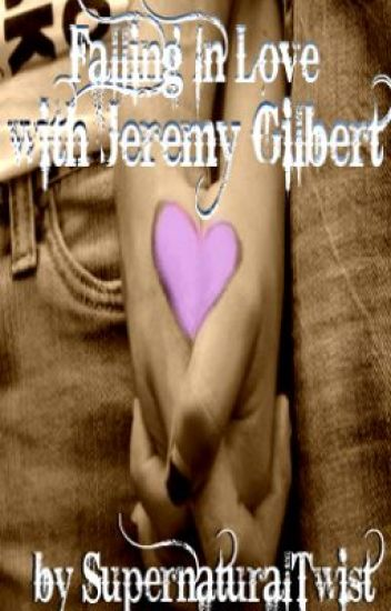 Falling In Love With Jeremy Gilbert (a Vampire Dairies Fan Fiction)