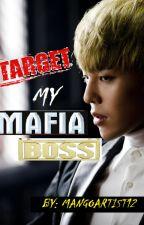 Target : My Mafia Boss by Mangoartist12