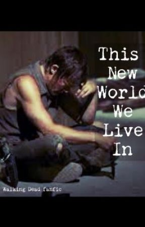 This New World We Live In (A Walking Dead fanfic) by twd_fan98
