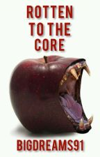 Rotten to the Core [Bad Apple Sequel] by BigDreams91