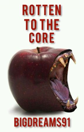 Rotten to the Core [Bad Apple Sequel] ON- HOLD by BigDreams91