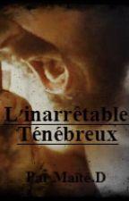 L'inarrêtable Ténébreux - Tome 1 by Maite0702