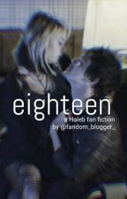 Eighteen~a haleb fanfiction by fandom_blogger_