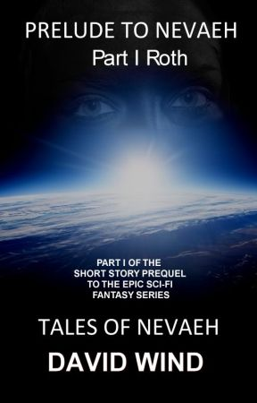 Prelude To Nevaeh, Part I: ROTH (Tales Of Nevaeh) by dmwind