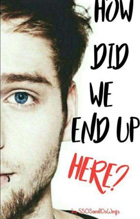 How Did We End Up Here? (Luke Hemmings FF) by 5SOSand1DsWings