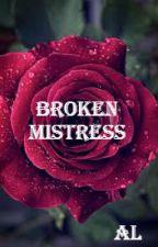 BROKEN MISTRESS by lolzzzreadirty