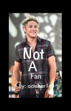 Not A Fan(Niall Horan Fanfic) by October143