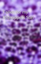 Fallen for my Kidnappers Son by purple_bubbles98