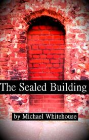 The Sealed Building by MichaelWhitehouse6