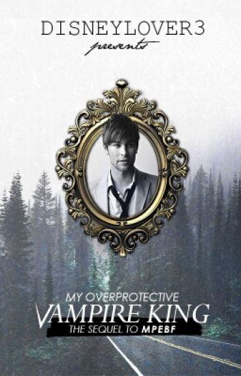 My Overprotective Vampire King (Book Two of Possessive Mates Series)
