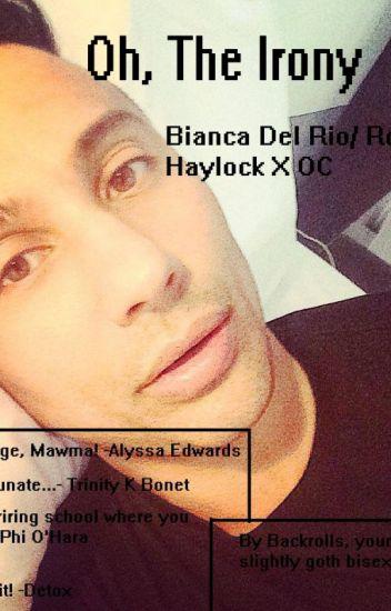 Oh, the Irony (Bianca Del Rio/Roy Haylock x OC)