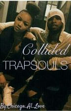 Collided TRAPSOULS by Chicago_A1_Love