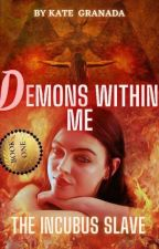Demons within Me(Slave of Incubus Demon) by Demonlady25