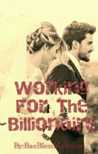 Working For The Billionaire [SLOWLY EDITING] by BaeBlessMakokoe