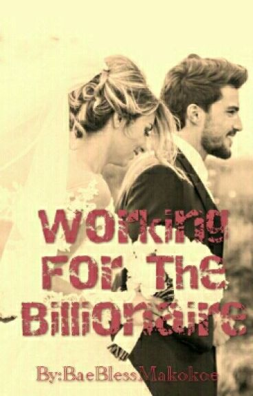 Working For The Billionaire [UNEDITED]