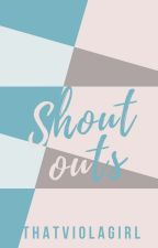 Shout Outs! {POSTING SOME FOR A SHORT TIME} by ThatViolaGirl