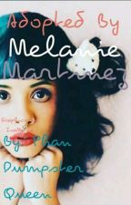 Adopted by Melanie Martinez by phandumpsterqueen