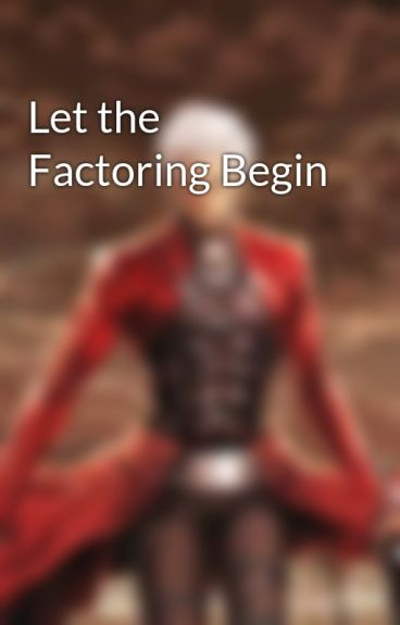 Let the Factoring Begin by Arkain