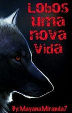 Lobos uma nova vida [Vai Ser Excluido dia 17/09/17] by MayanaMiranda7