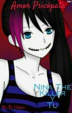 Nina the Killer Y Tu(Amor Psicopata) by R-Gino