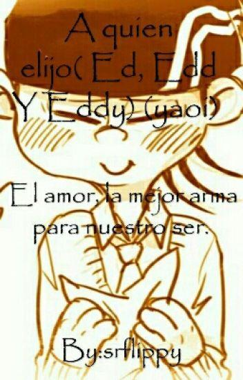 A Quien Elijo(ed, Edd Y Eddy) (yaoi)