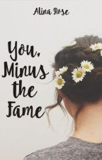 You, Minus the Fame by BookWorm0006