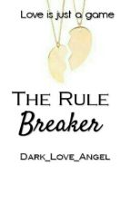 The Rule Breaker by Dark_Love_Angel