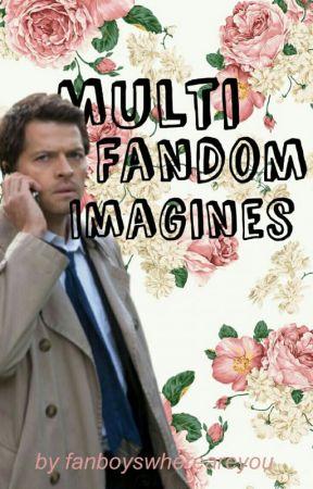 Multi-Fandom Imagines and One-Shots by fanboyswhereareyou