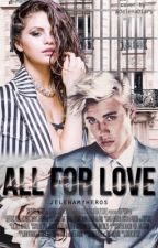 All for Love (Jelena) by jelenamyheros