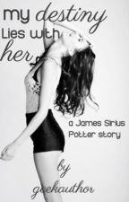 my destiny lies with her • james s. potter by geekauthor