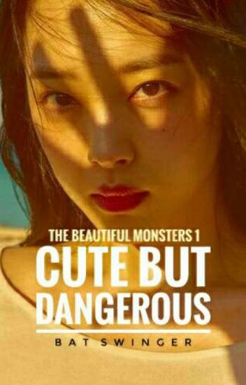 Cute But Dangerous (COMPLETED/UNDER REVISION) - crazy for