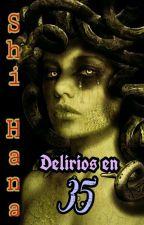 Delirios en 35  by ShiHana0