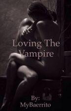 Loving The Vampire by MyBaerrito