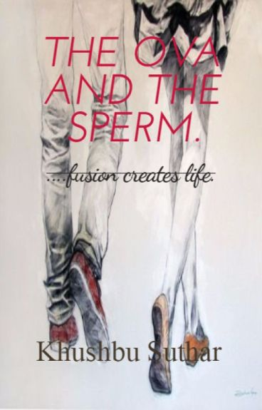 The ova and the sperm.