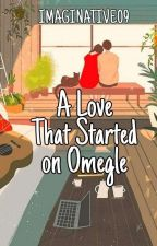 A Love Started In Omegle✔ by Imaginative09