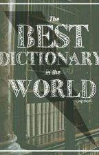 The Best Dictionary In The World by Chipster4