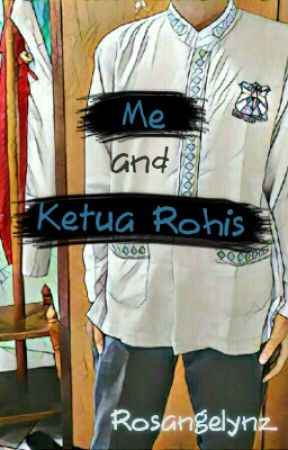 Me And Ketua Rohis (√) by Rosangelynz