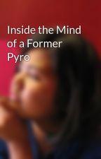 Inside the Mind of a Former Pyro by KajineSaika