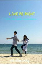 [COMPLETED]Love Me Right by Fatin_Saad