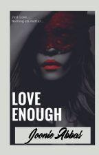 Love Enough by MissAbbas94