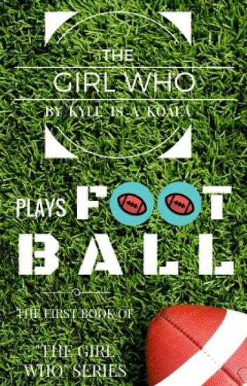 The Girl Who Plays Football { #Wattys2016 }