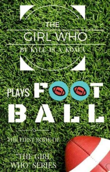 The Girl Who Plays Football { #Wattys2016 }