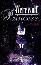 My Mate is the Werewolf Princess || Book 1 of the Royal Wolf Series ✔ by HelloJK02